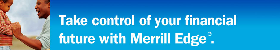 Take control of your financial future with Merrill Edge.