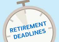 Ready for Retirement? Keep these deadlines in mind.